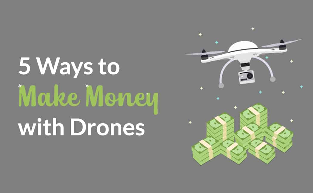 5 Ways to Make Money with Drones