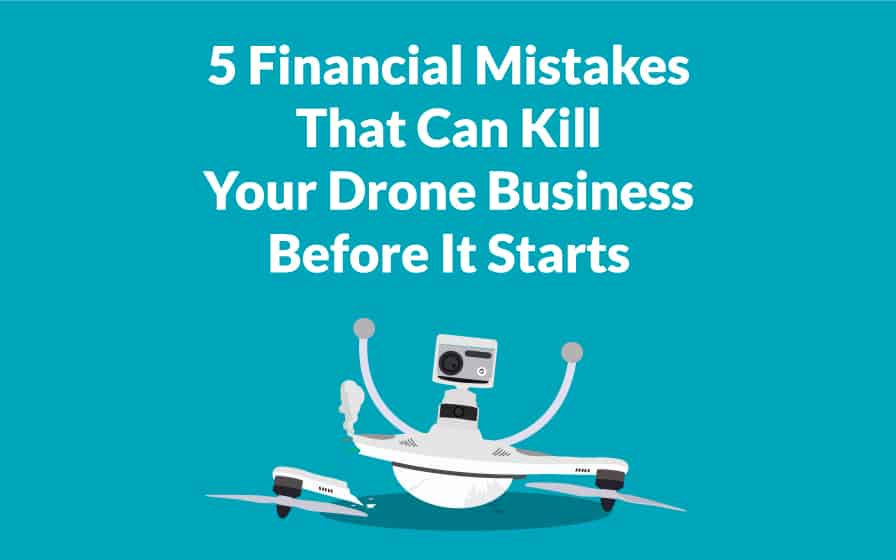 5 Financial Mistakes That Can Kill Your Drone Business Before It Starts